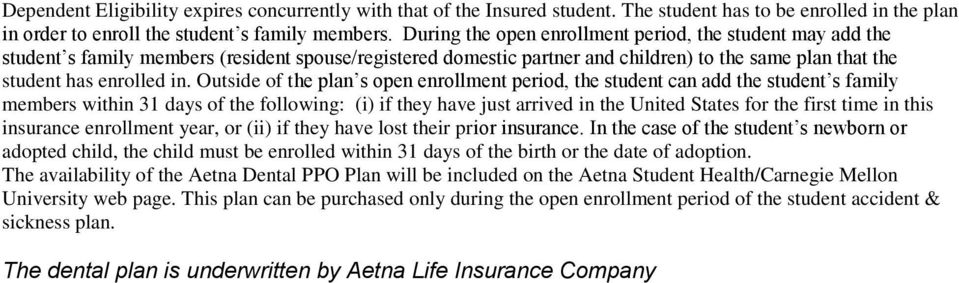 Outside of the plan s open enrollment period, the student can add the student s family members within 31 days of the following: (i) if they have just arrived in the United States for the first time