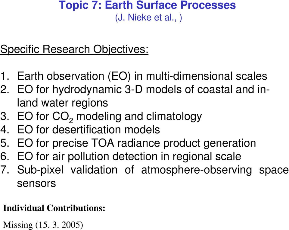 EO for CO 2 modeling and climatology 4. EO for desertification models 5. EO for precise TOA radiance product generation 6.