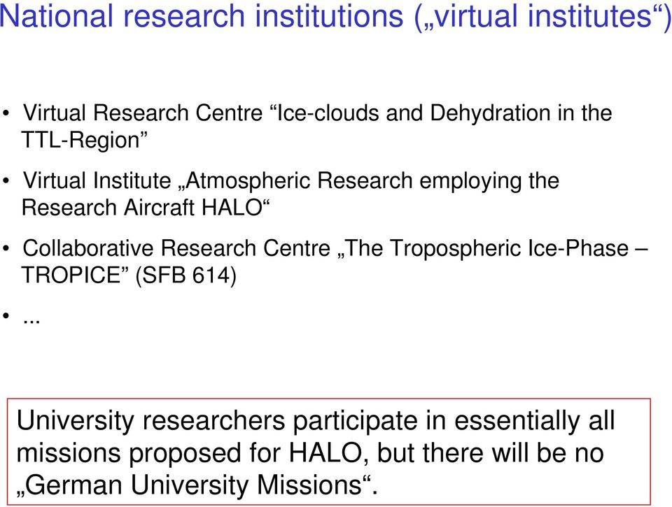 HALO Collaborative Research Centre The Tropospheric Ice-Phase TROPICE (SFB 614).