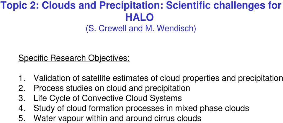 Validation of satellite estimates of cloud properties and precipitation 2.