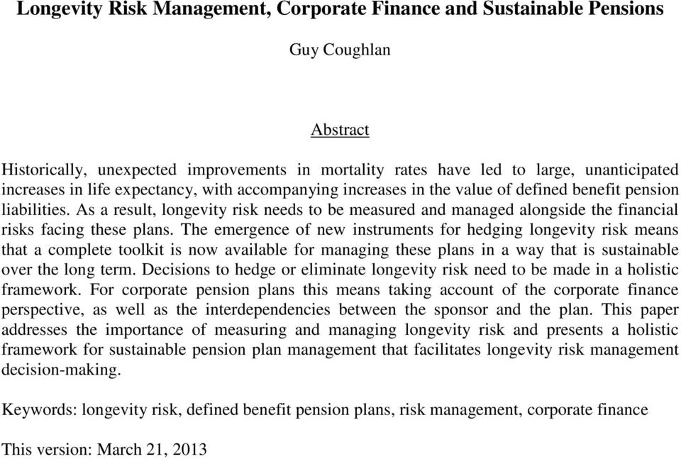 As a result, longevity risk needs to be measured and managed alongside the financial risks facing these plans.