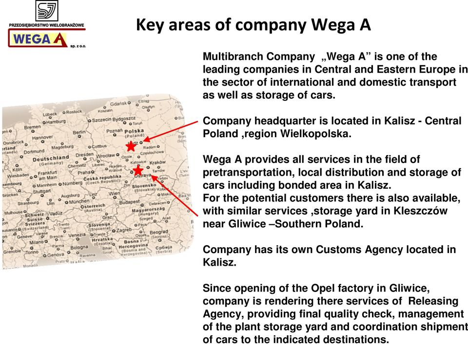 Wega A provides all services in the field of pretransportation, local distribution and storage of cars including bonded area in Kalisz.