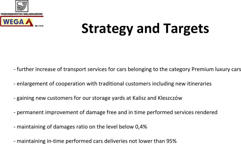 storage yards at Kalisz and Kleszczów - permanent improvement of damage free and in time performed services rendered