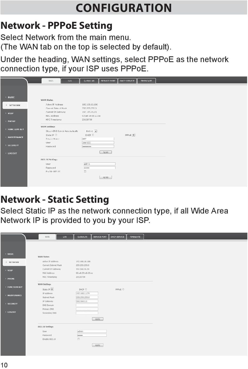 Under the heading, WAN settings, select PPPoE as the network connection type, if your ISP