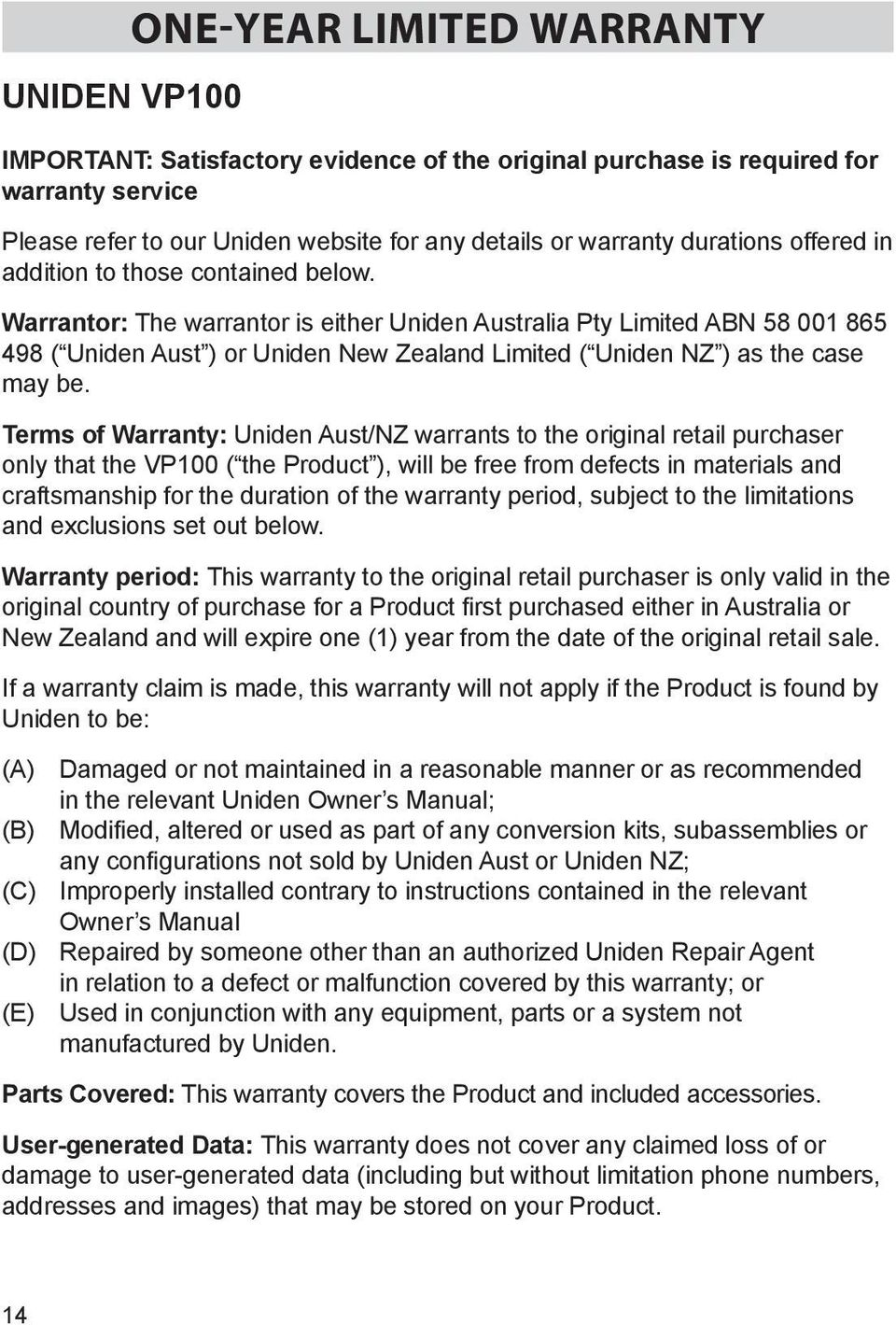 Warrantor: The warrantor is either Uniden Australia Pty Limited ABN 58 001 865 498 ( Uniden Aust ) or Uniden New Zealand Limited ( Uniden NZ ) as the case may be.