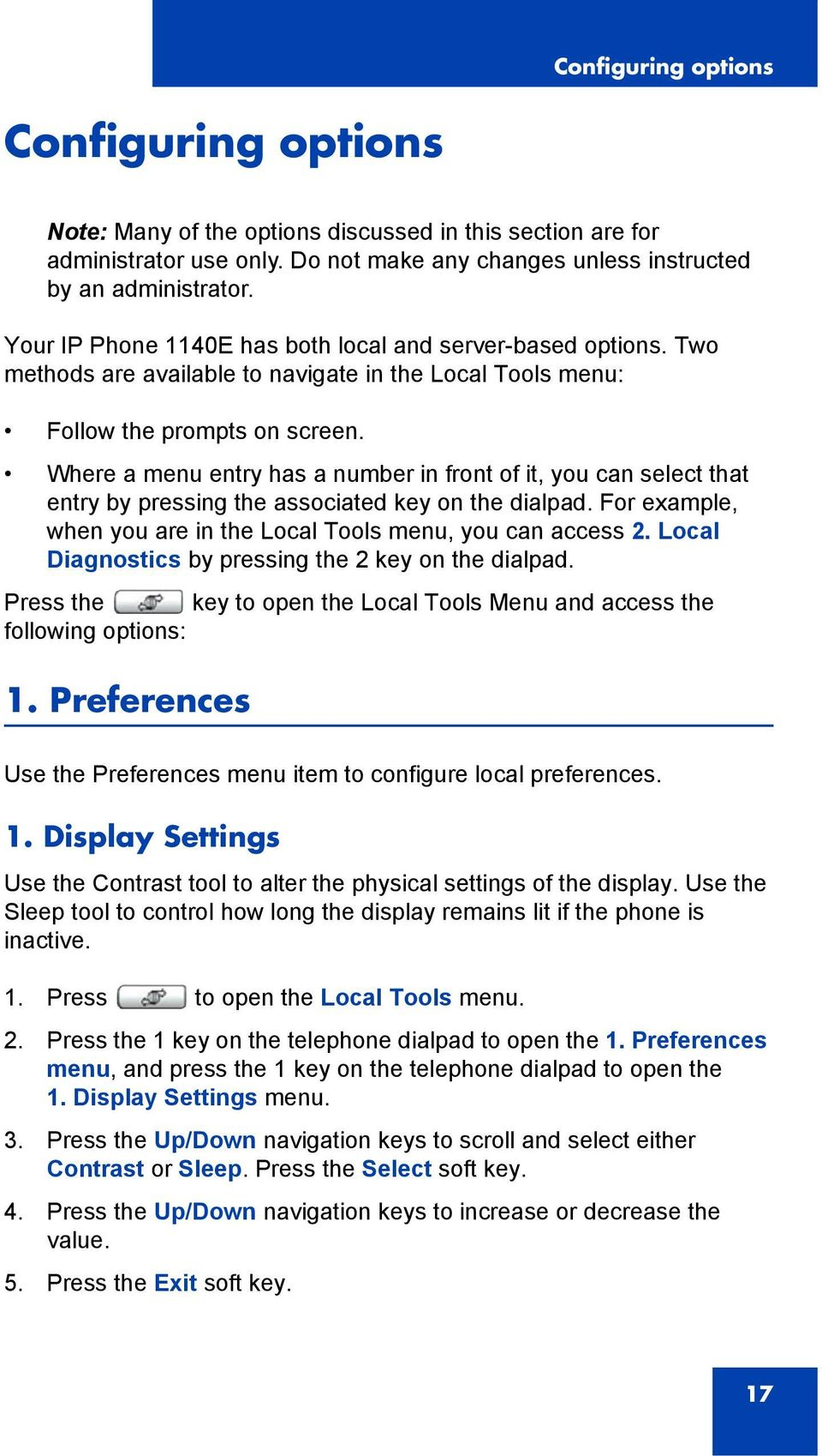 Where a menu entry has a number in front of it, you can select that entry by pressing the associated key on the dialpad. For example, when you are in the Local Tools menu, you can access 2.