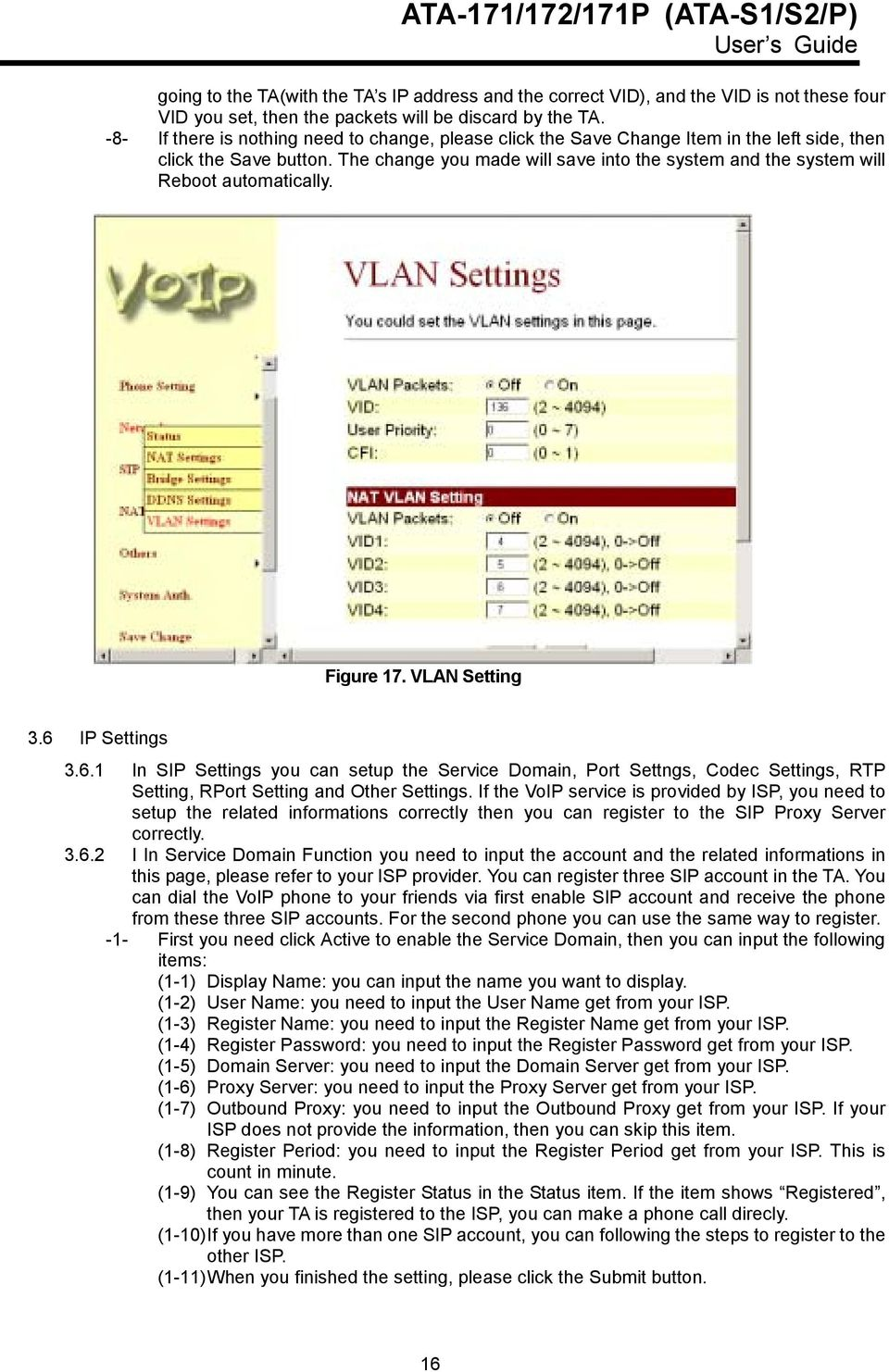 The change you made will save into the system and the system will Reboot automatically. Figure 17. VLAN Setting 3.6