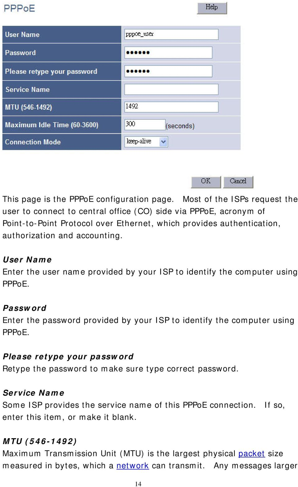 accounting. User Name Enter the user name provided by your ISP to identify the computer using PPPoE. Password Enter the password provided by your ISP to identify the computer using PPPoE.