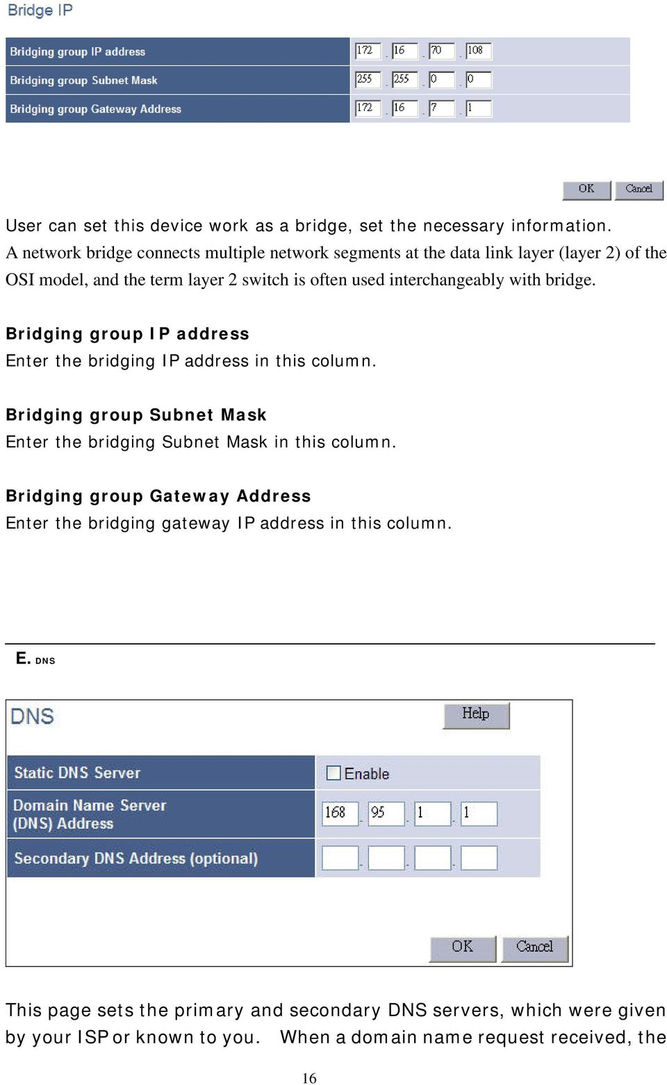 interchangeably with bridge. Bridging group IP address Enter the bridging IP address in this column.