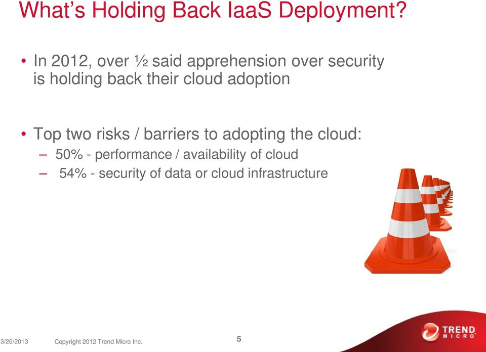 adoption Top two risks / barriers to adopting the cloud: 50% - performance