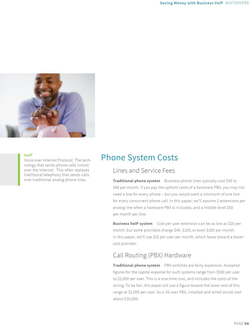 If you pay the upfront costs of a hardware PBX, you may not need a line for every phone but you would want a minimum of one line for every concurrent phone call.