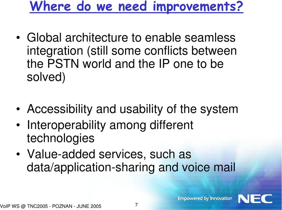 PSTN world and the IP one to be solved) Accessibility and usability of the system