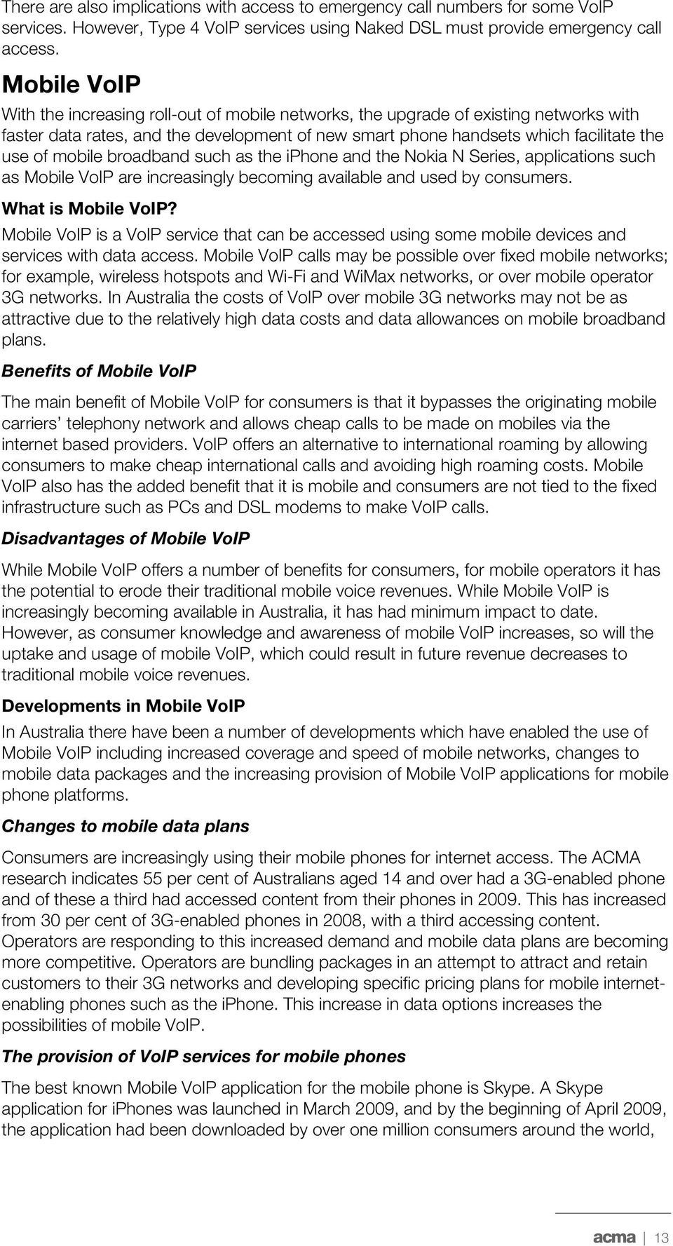 mobile broadband such as the iphone and the Nokia N Series, applications such as Mobile VoIP are increasingly becoming available and used by consumers. What is Mobile VoIP?
