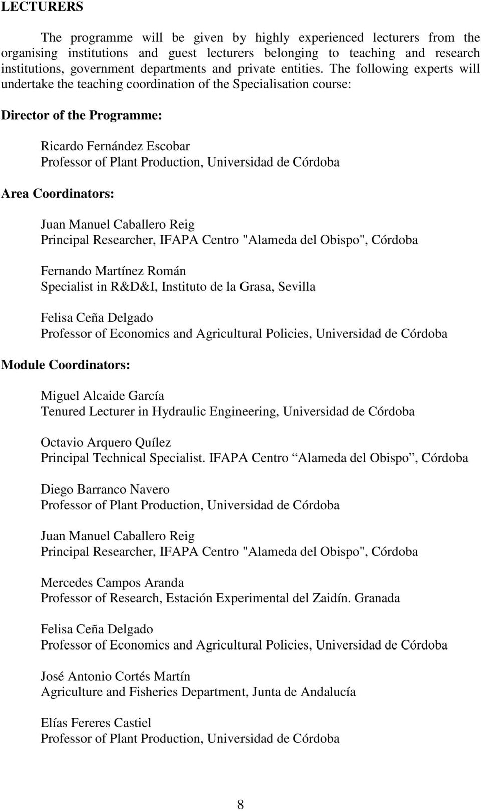 The following experts will undertake the teaching coordination of the Specialisation course: Director of the Programme: Ricardo Fernández Escobar Professor of Plant Production, Universidad de Córdoba