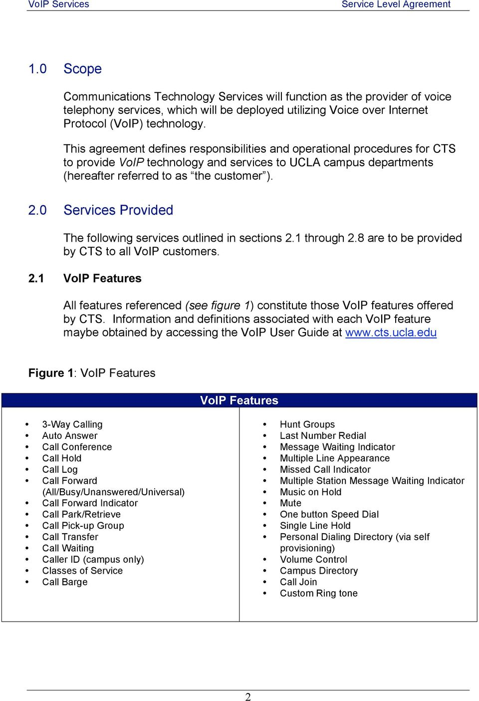 0 Services Provided The following services outlined in sections 2.1 through 2.8 are to be provided by CTS to all VoIP customers. 2.1 VoIP Features All features referenced (see figure 1) constitute those VoIP features offered by CTS.