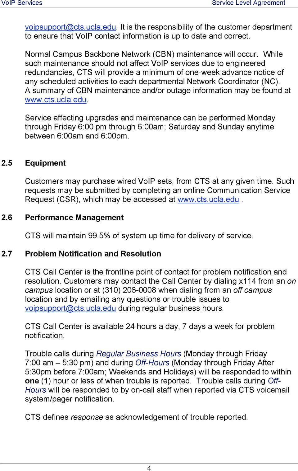 While such maintenance should not affect VoIP services due to engineered redundancies, CTS will provide a minimum of one-week advance notice of any scheduled activities to each departmental Network