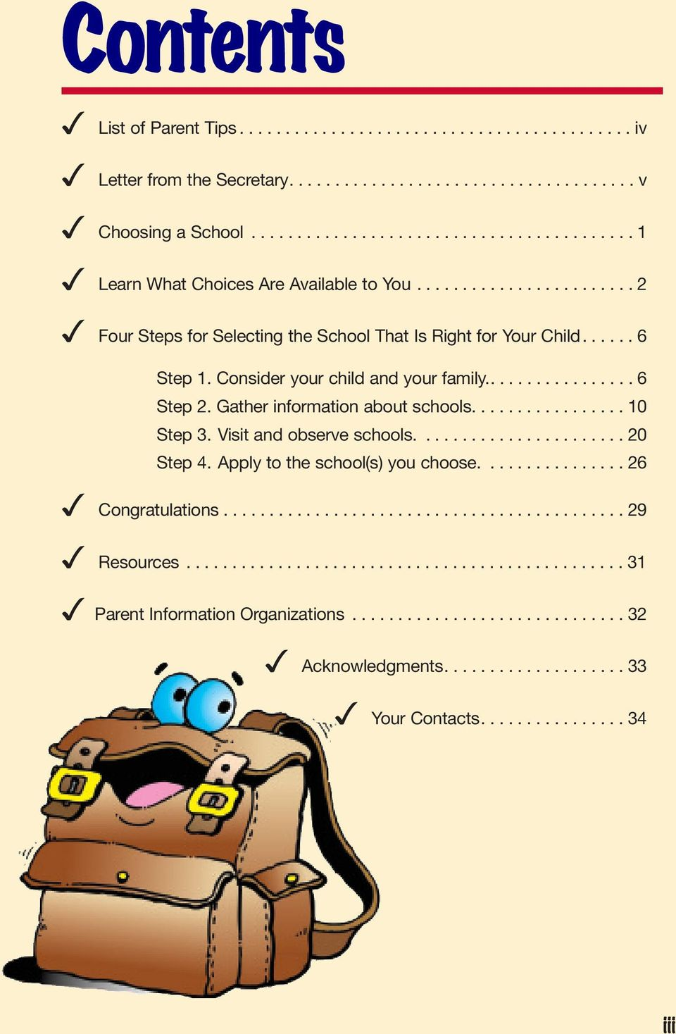 Consider your child and your family................. 6 Step 2. Gather information about schools................. 10 Step 3. Visit and observe schools....................... 20 Step 4.