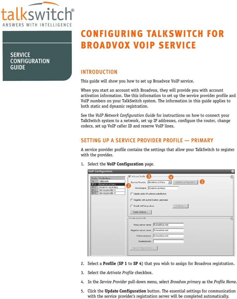 Use this information to set up the service provider profile and VoIP numbers on your TalkSwitch system. The information in this guide applies to both static and dynamic registration.