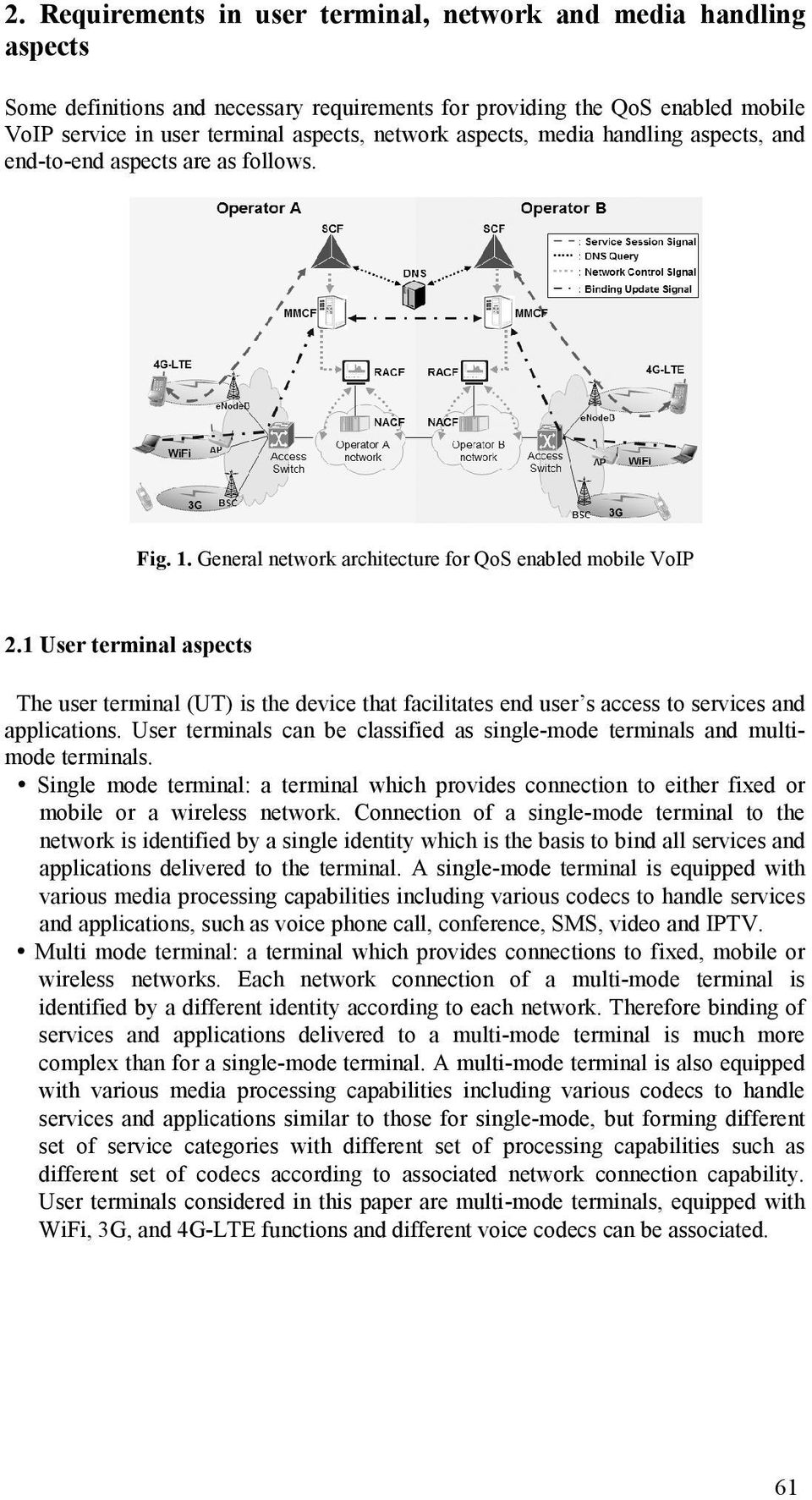 1 User terminal aspects The user terminal (UT) is the device that facilitates end user s access to services and applications.