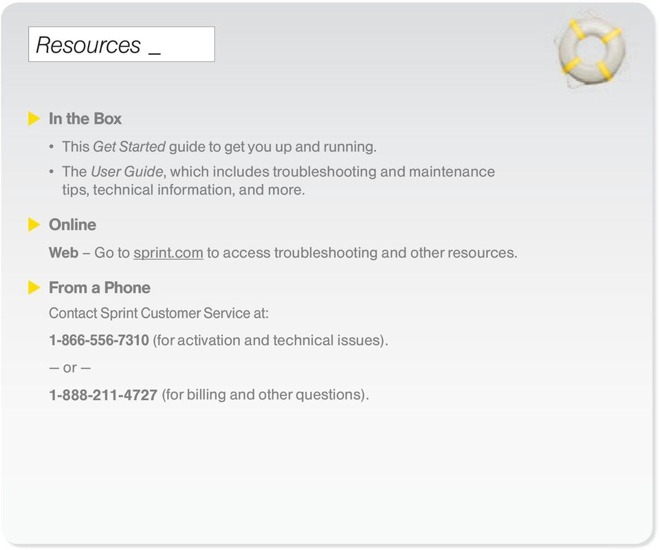 Online Web Go to sprint.com to access troubleshooting and other resources.