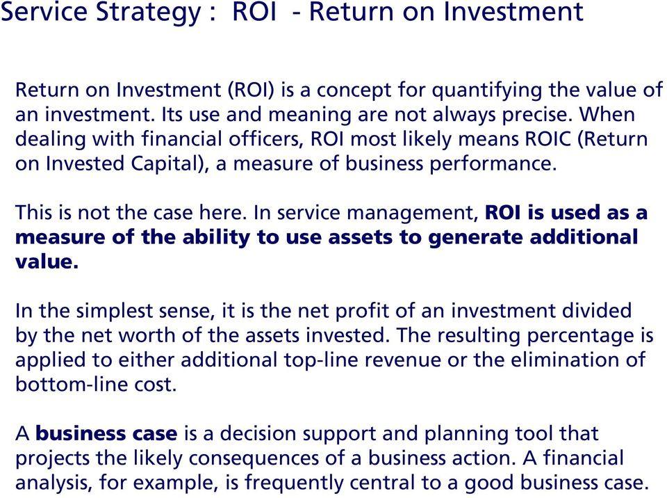 In service management, ROI is used as a measure of the ability to use assets to generate additional value.