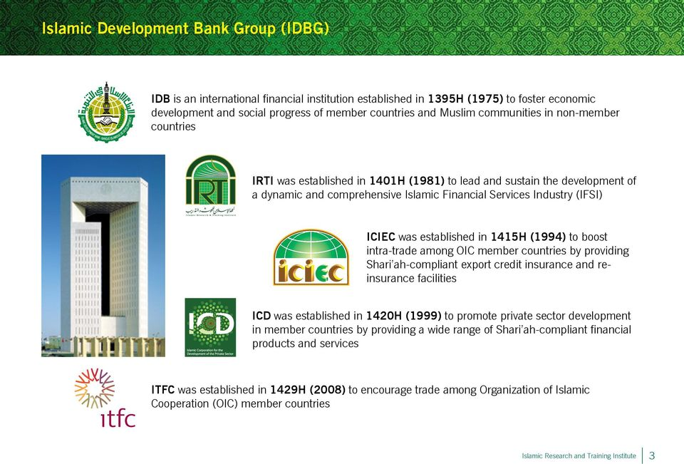 established in 1415H (1994) to boost intra-trade among OIC member countries by providing Shari ah-compliant export credit insurance and reinsurance facilities ICD was established in 1420H (1999) to