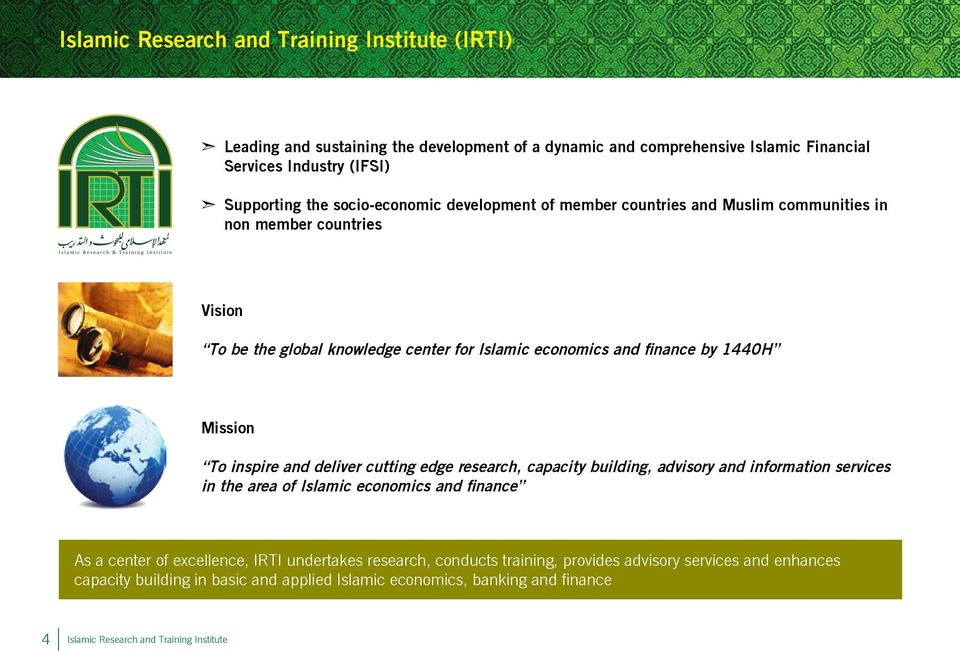 Mission To inspire and deliver cutting edge research, capacity building, advisory and information services in the area of Islamic economics and finance As a center of excellence, IRTI