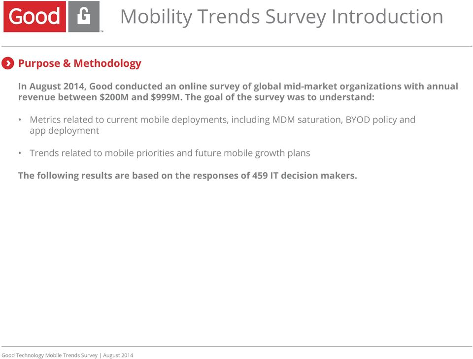 The goal of the survey was to understand: Metrics related to current mobile deployments, including MDM saturation,