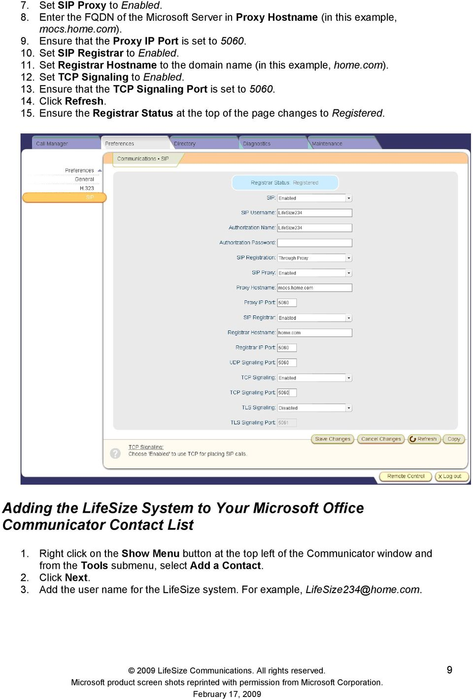 14. Click Refresh. 15. Ensure the Registrar Status at the top of the page changes to Registered. Adding the LifeSize System to Your Microsoft Office Communicator Contact List 1.