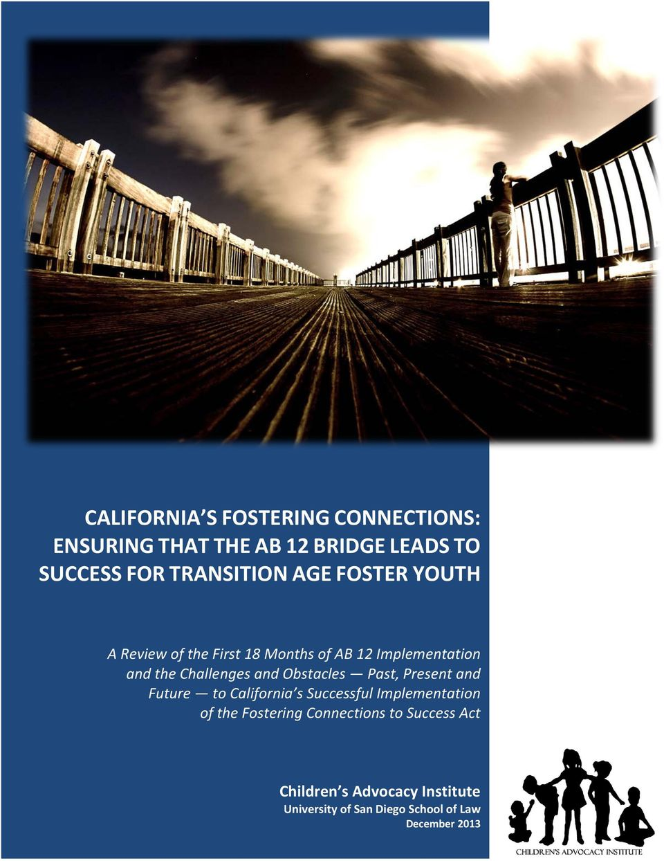 Obstacles Past, Present and Future to California s Successful Implementation of the Fostering