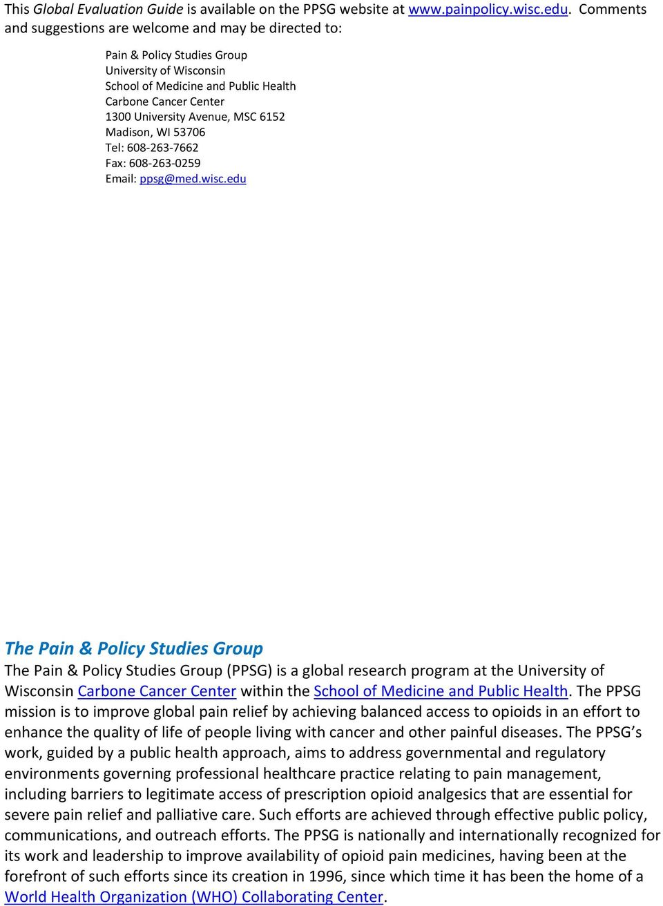 Group The Pain & Policy Studies Group (PPSG) is a global research program at the University of Wisconsin Carbone Cancer Center within the School of Medicine and Public Health The PPSG mission is to