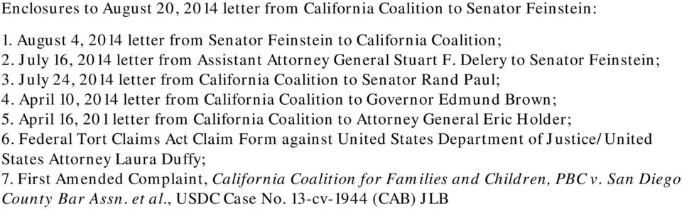 April 10, 2014 letter from California Coalition to Governor Edmund Brown; 5. April 16, 201 letter from California Coalition to Attorney General Eric Holder; 6.