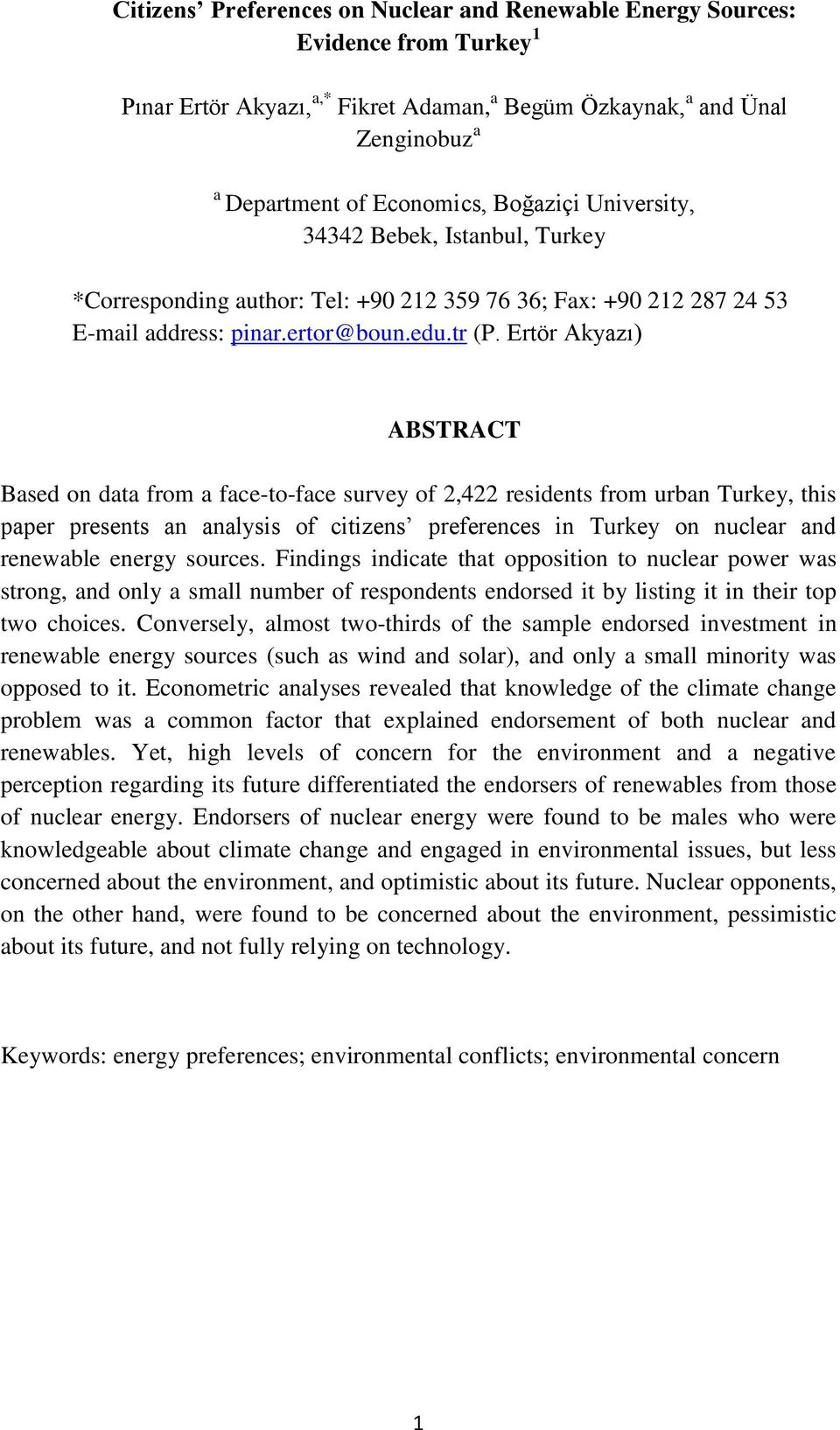 Ertör Akyazı) ABSTRACT Based on data from a face-to-face survey of 2,422 residents from urban Turkey, this paper presents an analysis of citizens preferences in Turkey on nuclear and renewable energy