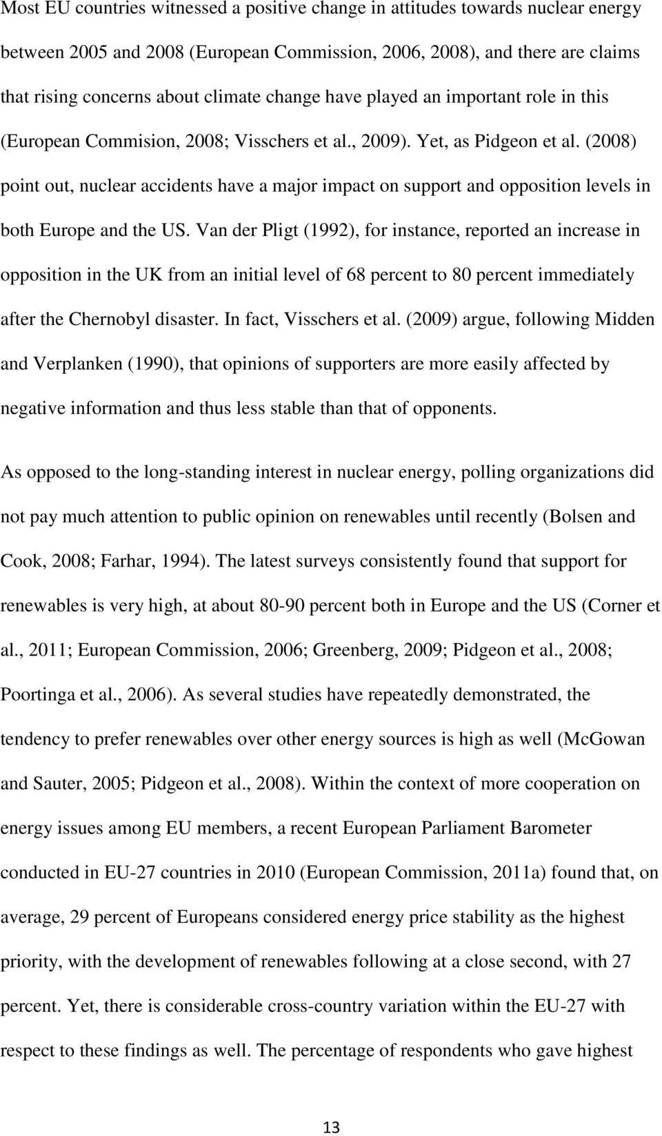 (2008) point out, nuclear accidents have a major impact on support and opposition levels in both Europe and the US.