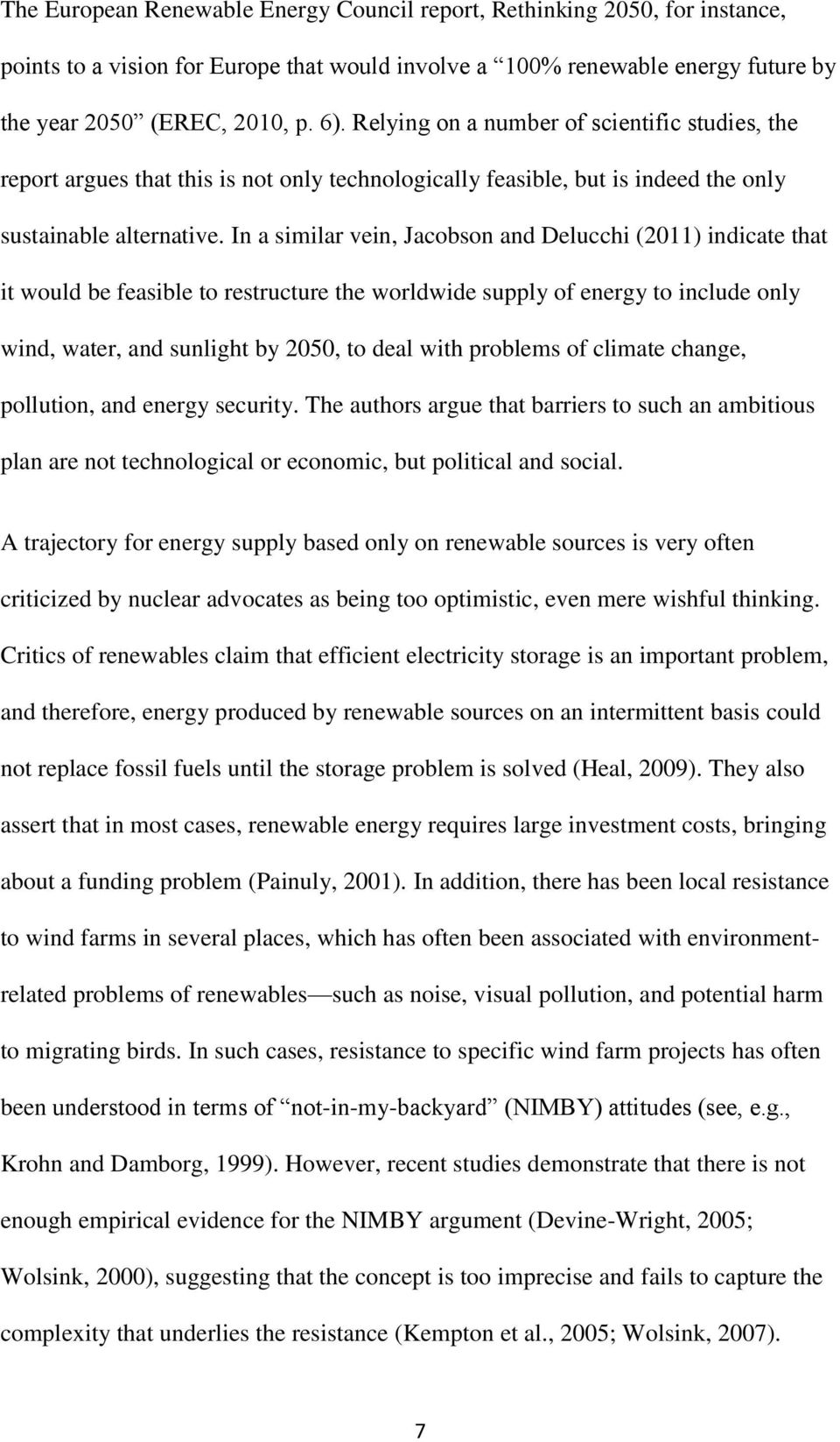 In a similar vein, Jacobson and Delucchi (2011) indicate that it would be feasible to restructure the worldwide supply of energy to include only wind, water, and sunlight by 2050, to deal with
