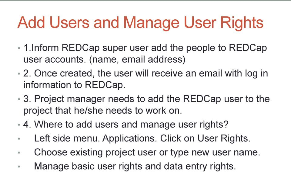 Project manager needs to add the REDCap user to the project that he/she needs to work on. 4.