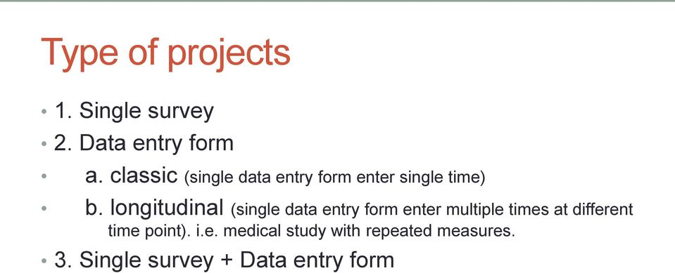 longitudinal (single data entry form enter multiple times at