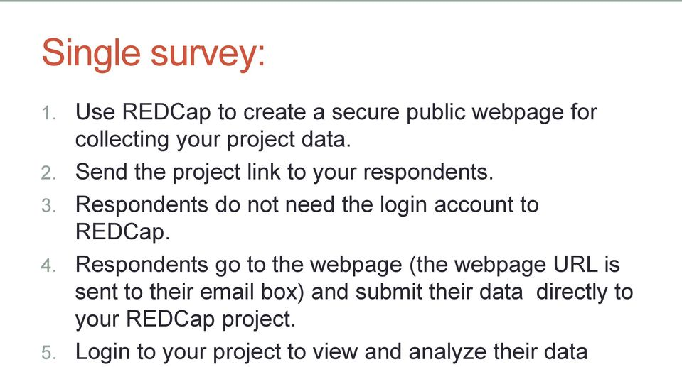 Respondents do not need the login account to REDCap. 4.