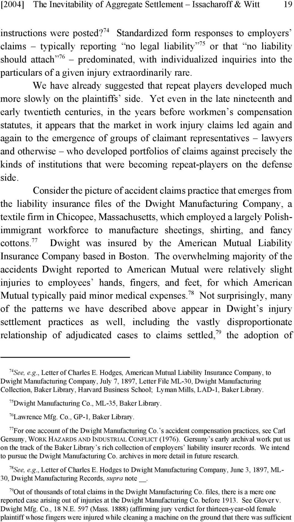 a given injury extraordinarily rare. We have already suggested that repeat players developed much more slowly on the plaintiffs side.
