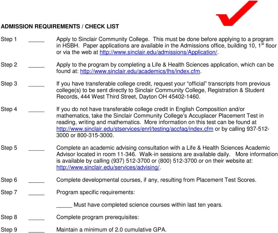 Step 2 Apply to the program by completing a Life & Health Sciences application, which can be found at: http://www.sinclair.edu/academics/lhs/index.cfm.