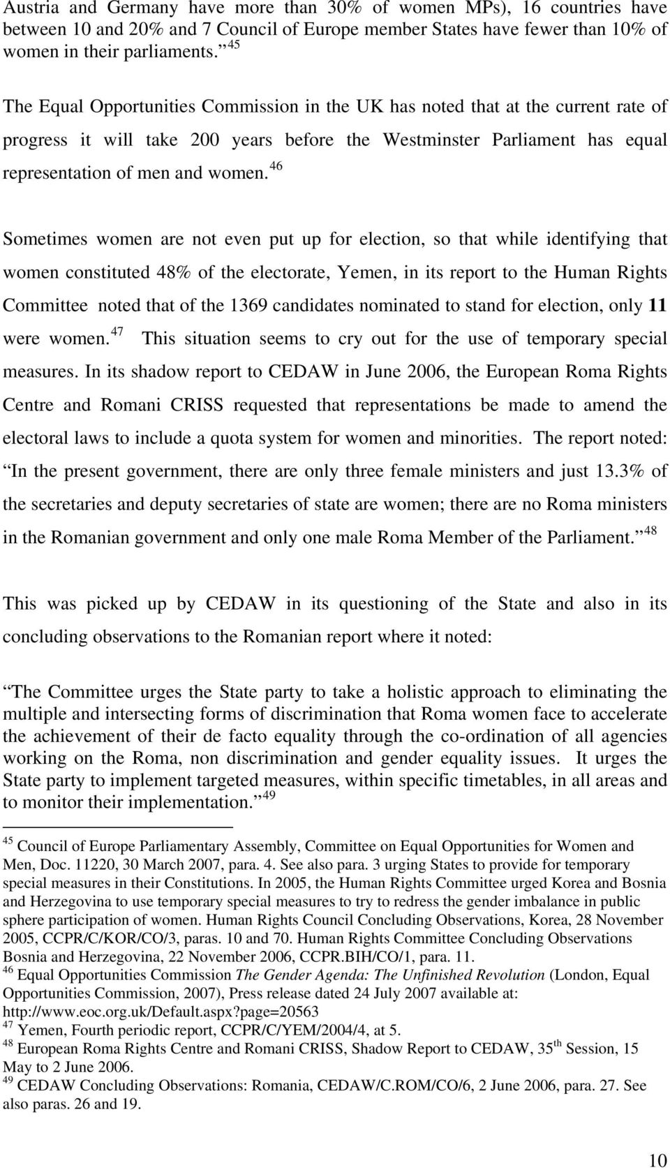 46 Sometimes women are not even put up for election, so that while identifying that women constituted 48% of the electorate, Yemen, in its report to the Human Rights Committee noted that of the 1369
