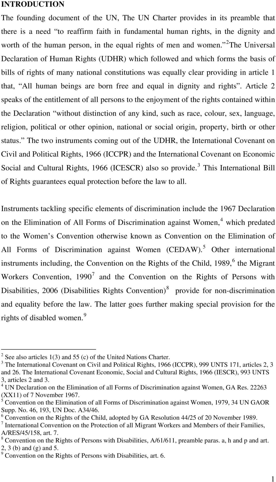 2 The Universal Declaration of Human Rights (UDHR) which followed and which forms the basis of bills of rights of many national constitutions was equally clear providing in article 1 that, All human