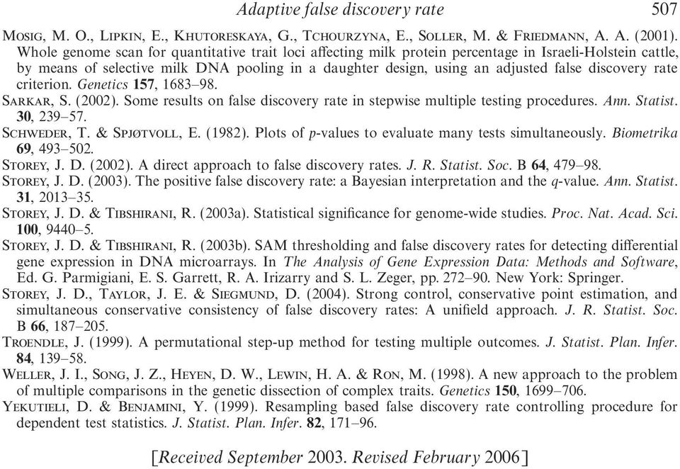 discovery rate criterion. Genetics 157, 1683 98. SARKAR, S. (22). Some results on false discovery rate in stepwise multiple testing procedures. Ann. Statist. 3, 239 57. SCHWEDER, T. & SPJØTVOLL, E.