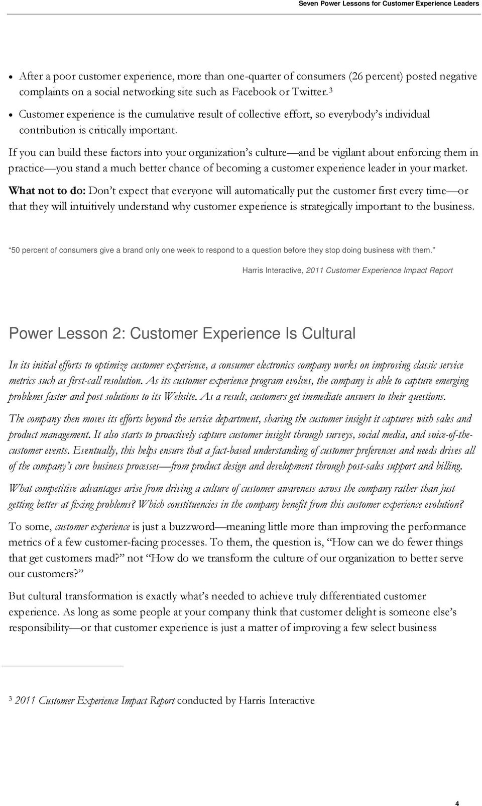 If you can build these factors into your organization s culture and be vigilant about enforcing them in practice you stand a much better chance of becoming a customer experience leader in your market.