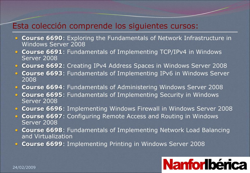Administering Windows Server 2008 Course 6695: Fundamentals of Implementing Security in Windows Server 2008 Course 6696: Implementing Windows Firewall in Windows Server 2008 Course 6697: