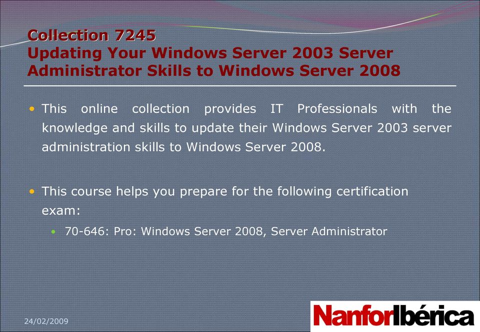 their Windows Server 2003 server administration skills to Windows Server 2008.