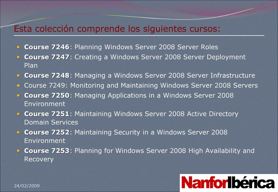 Servers Course 7250: Managing Applications in a Windows Server 2008 Environment Course 7251: Maintaining Windows Server 2008 Active Directory Domain