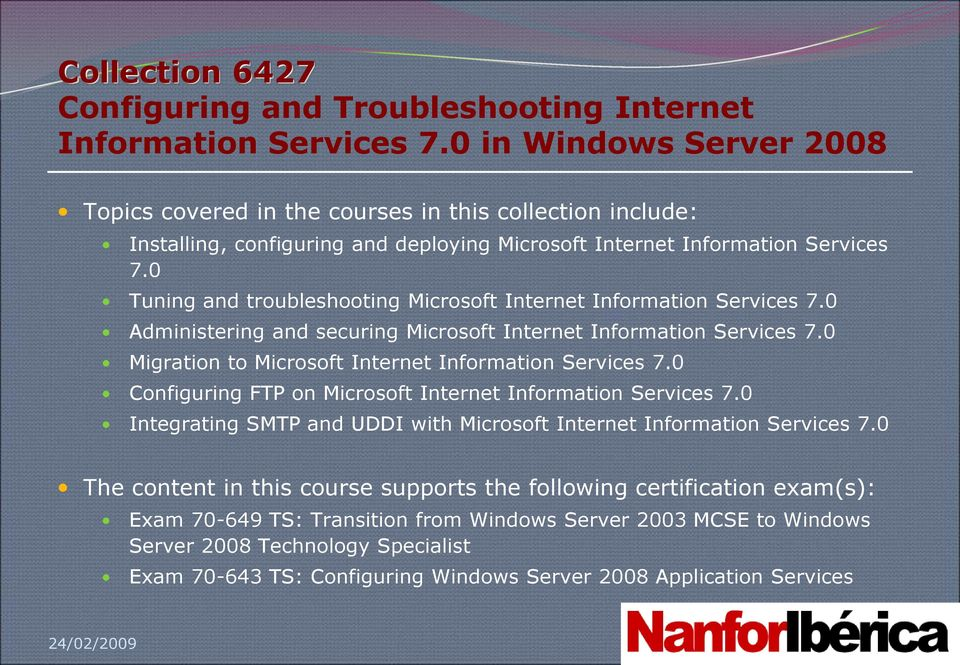0 Tuning and troubleshooting Microsoft Internet Information Services 7.0 Administering and securing Microsoft Internet Information Services 7.0 Migration to Microsoft Internet Information Services 7.