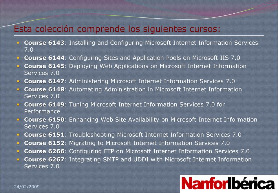 0 Course 6147: Administering Microsoft Internet Information Services 7.0 Course 6148: Automating Administration in Microsoft Internet Information Services 7.