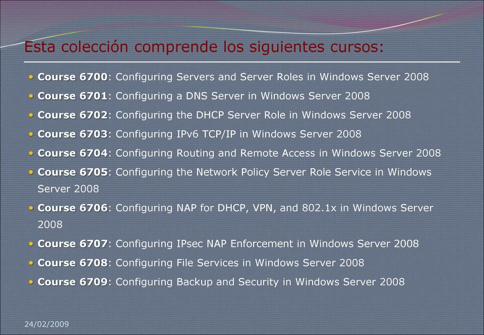 Windows Server 2008 Course 6705: Configuring the Network Policy Server Role Service in Windows Server 2008 Course 6706: Configuring NAP for DHCP, VPN, and 802.